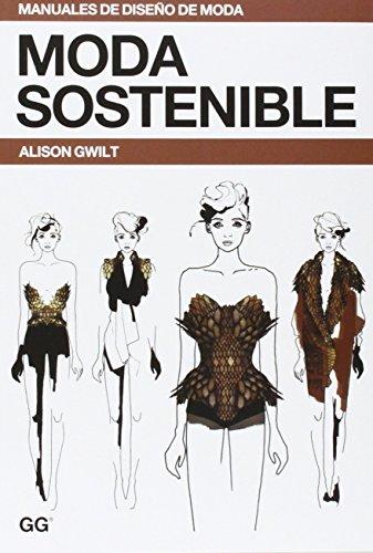 Moda sostenible (Manuales de diseño de moda) por Alison Gwilt