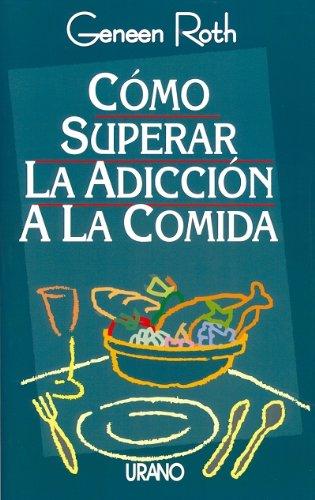Cómo superar la adicción a la comida (Nutrición y dietética)