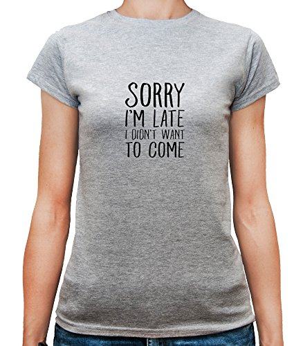 Mesdames T-Shirt avec Sorry I'm Late I Didn't Want To Come Funny Phrase imprimé. Gris