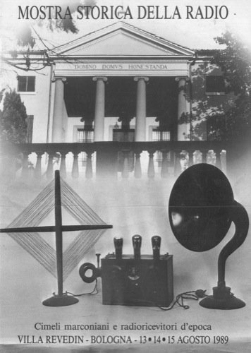 Mostra storica della radio. Cimeli marconiani e radioricevitori d'epoca. Villa Revedin Bologna 13-14-15 agosto 1989.