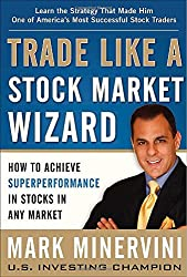 Trade Like A Stock Market Wizard: How to Achieve Superperformance in Stocks in Any Market