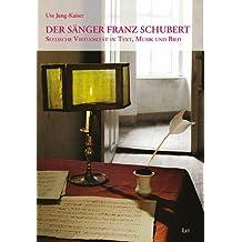 Der Sänger Franz Schubert: Seelische Virtuosität in Text, Musik und Bild
