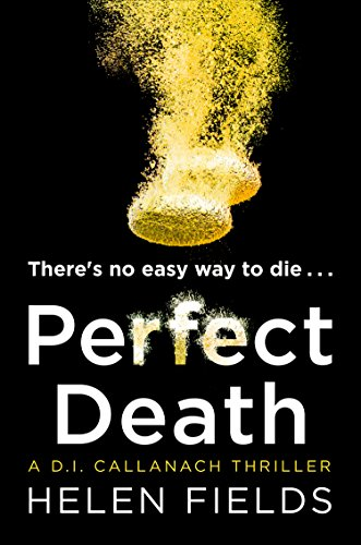 Perfect Death: The new crime book you need to read from the bestseller of 2017 (A DI Callanach Thriller, Book 3) by [Fields, Helen]