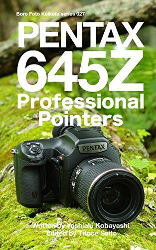 Boro Foto Kaiketu series 027 PENTAX 645Z Professional Pointers (ぼろフォト解決シリーズ Book 27) (English Edition) Pentax 645