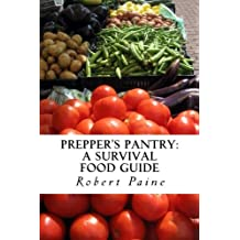 Prepper's Pantry: A Survival Food Guide by Robert Paine (2013-09-13)