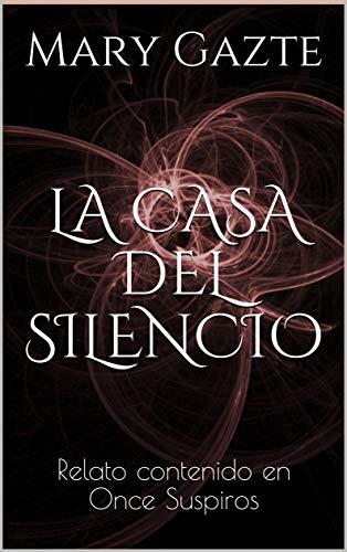 LA CASA DEL SILENCIO: Relato contenido en Once Suspiros por Mary Gazte