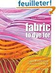 Fabric to Dye for: Create 72 Hand-Dye...