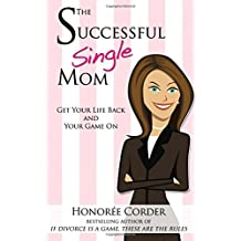 The Successful Single Mom: Get Your Life Back and Your Game On!