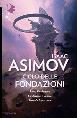 Ciclo delle Fondazioni - 2. Prima Fondazione - Fondazione e Impero - Seconda Fondazione (Italian Edition)