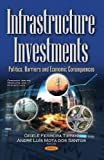 Infrastructure Investments: Politics, Barriers and Economic  Consequences (Economic Issues Problems and P) -