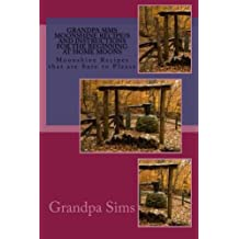 Grandpa Sims Moonshine Recipe?s and Instructions for the Beginning at Home Moons: Moonshine Recipes that are Sure to Please
