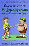 Mr Splendiferous and the Troublesome Trolls (Smelly Trolls : Book 2) by Rosen Trevithick