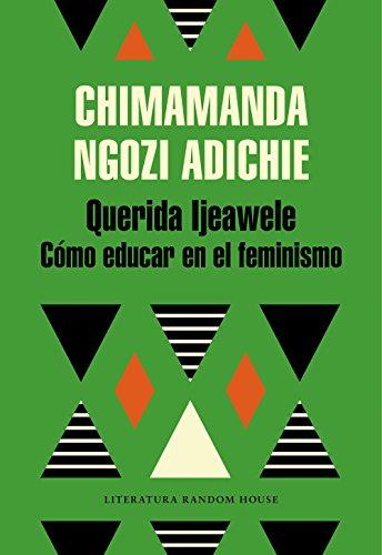 Querida Ijeawele. Cómo educar en el feminismo por Chimamanda Ngozi Adichie