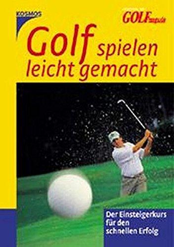 Golf spielen leicht gemacht: Der Einsteigerkurs für den schnellen Erfolg (Leichter Golf)