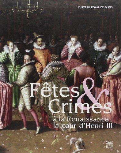 Ftes & Crimes  la Renaissance : la cour d'Henri III