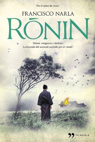 Ronin: Honor, venganza y destino. La leyenda del samurái azotado por el viento por Francisco Narla