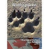 Wolfsspuren: Kurzgeschichten aus Kanada