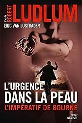 L'urgence dans la peau. L'impératif de Bourne : Traduit de l'anglais (Etats-Unis) par Florianne Vidal (Grand Format)