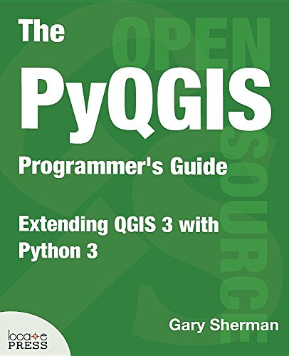 The PyQGIS Programmer's Guide: Extending QGIS 3 with Python 3 por Gary Sherman