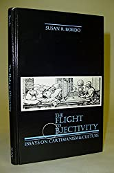 Flight to Objectivity: Essays on Cartesianism and Culture (S U N Y Series in Philosophy) by Susan Bordo (1987-07-30)