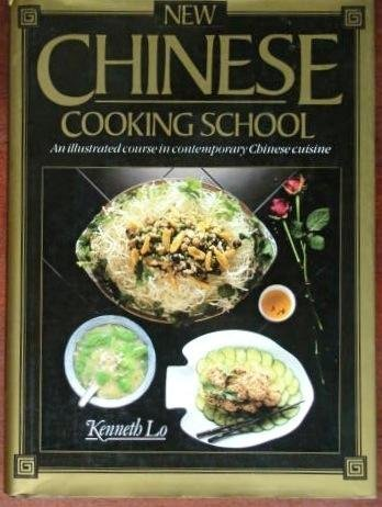 New Chinese Cooking School: An Illustrated Course in Contemporary Chinese Cuisine by Kenneth Lo (1992) Hardcover