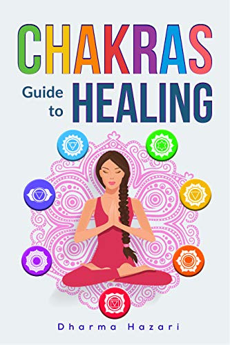 Chakra Healing: How to Unblock, Awaken and Balance your Chakras for Complete Self Healing (English Edition) por Dharma Hazari