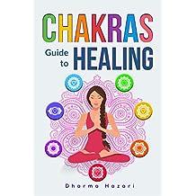 Chakra Healing: Practical Self-Healing Methods to Unblock, Awaken and Balance your Chakras (Third Eye, Energy Healing, Kundalini Yoga etc) (English Edition)