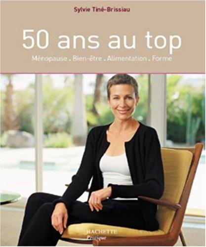 50 ans au top : Ménopause - Bien-être - Alimentation - Forme