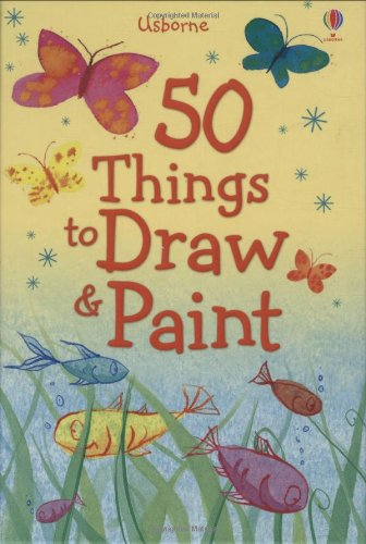 50 Things to Draw and Paint (Usborne Activities)