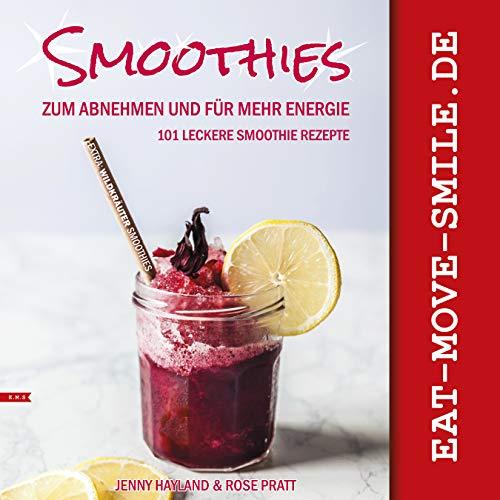 SMOOTHIES. 101 leckere Smoothie Rezepte zum Abnehmen und für mehr Energie. : Extra: Wildkräuter Smoothies  und großem Infoteil