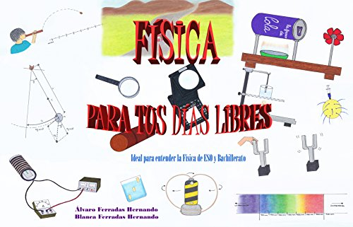 FÍSICA PARA TUS DÍAS LIBRES: Ideal para entender la Física de ESO y Bachillerato, PARA APRENDER ANTES, MÁS Y MEJOR por ÁLVARO FERRADAS HERNANDO