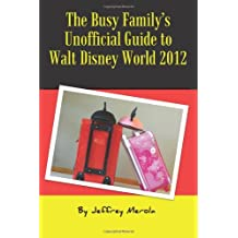 The Busy Family's Unofficial Guide to Walt Disney World 2012