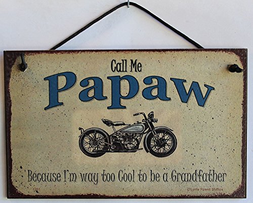 Egbert's Treasures Schild mit Aufschrift Call Me Papaw Because I'm Way Too Cool to be a Grandfather, 12,7 x 20,3 cm -
