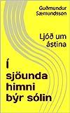 Í sjöunda himni býr sólin: Ljóð um ástina (Ljóð Guðmundar Sæmundssonar Book 1) (Icelandic Edition)