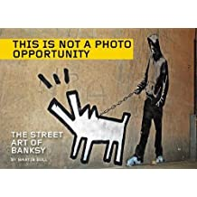 This Is Not a Photo Opportunity: The Street Art of Banksy
