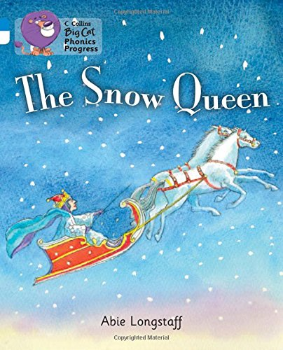 The Snow Queen: Band 04 Blue/Band 10 White (Collins Big Cat Phonics Progress)