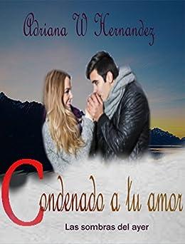 Condenado a tu amor de [Hernandez, Adriana W]