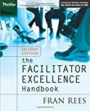 The Facilitator Excellence Handbook Second Edition (Pfeiffer Essential Resources for Training and HR Professionals (Paperback))