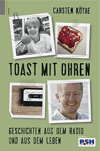 Toast mit Ohren: Geschichten aus dem Radio und aus dem Leben