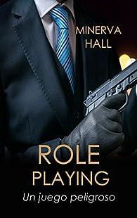Role Playing: Un juego peligroso. par Minerva Hall