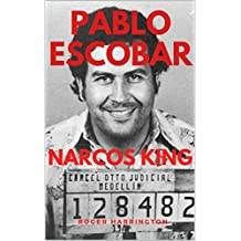 PABLO ESCOBAR: NARCOS KING: The World's Most Infamous Gangster (English Edition)