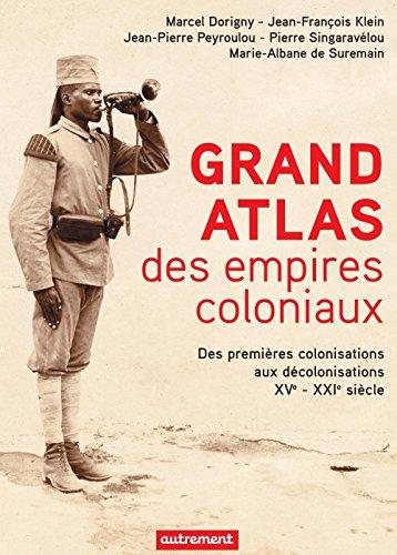 Grand Atlas des empires coloniaux. Des premières colonisations aux décolonisations XVe  - XXIe siècle