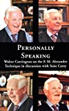 Personally Speaking: Walter Carrington on the F.M.Alexander Technique in Discussion with Sean Carey