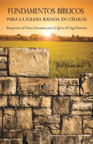 Fundamentos Bíblicos para la Iglesia Basada en Células: Percepciones del Nuevo Testamento para la Iglesia del Siglo por Joel Comiskey
