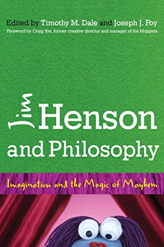 Jim Henson and Philosophy: Imagination and the Magic of Mayhem