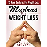 Mudras: Mudras For Weight Loss: 15 Easy Hand Gestures For Easy Weight Loss (Mudras, Mudras For Beginners, Mudras For Weight Loss) (English Edition)