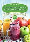 Centrifughe, estratti e succhi rigeneranti (eNewton Manuali e Guide)