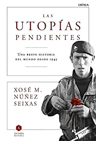 Las utopías pendientes: Una breve historia del mundo desde 1945 par Xosé M. Núñez Seixas
