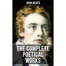THE COMPLETE POETICAL WORKS OF JOHN KEATS: Ode on a Grecian Urn, Ode to a Nightingale, Hyperion, Endymion, The Eve of St. Agnes, Isabella, Ode to Psyche, Lamia, Sonnets… (English Edition)