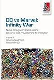 DC vs Marvel: infinity war. Nuove coniugazioni anche italiane del comic book movie nell'era del crossover